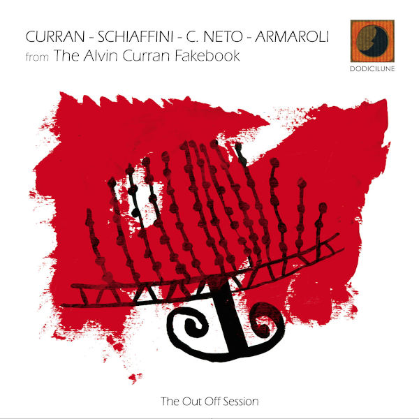 Curran / Carvalho Neto / Schiaffini / Armaroli - From the Alvin Curran FakeBook: The Out Off Session