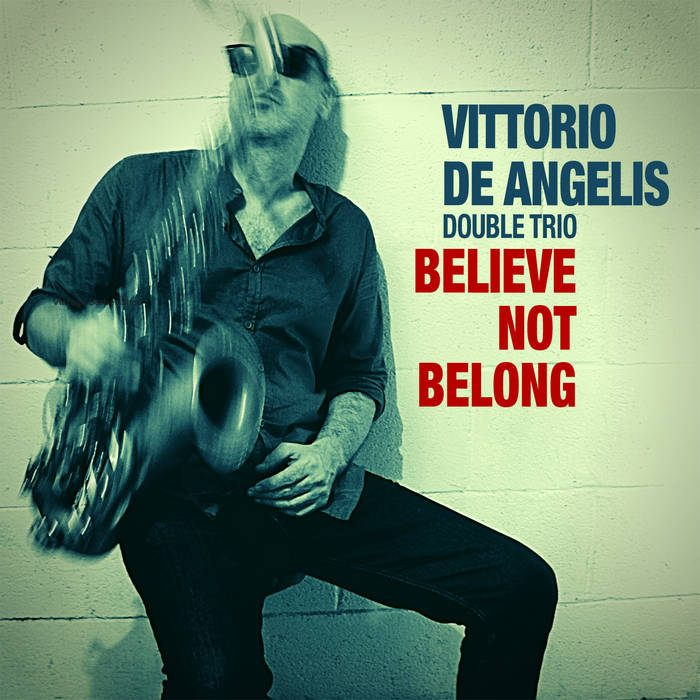 Vittorio de Angelis Double Trio - Believe Not Belong