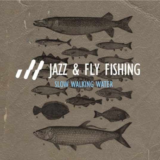 Jazz & Fly Fishing - Slow Walking Water