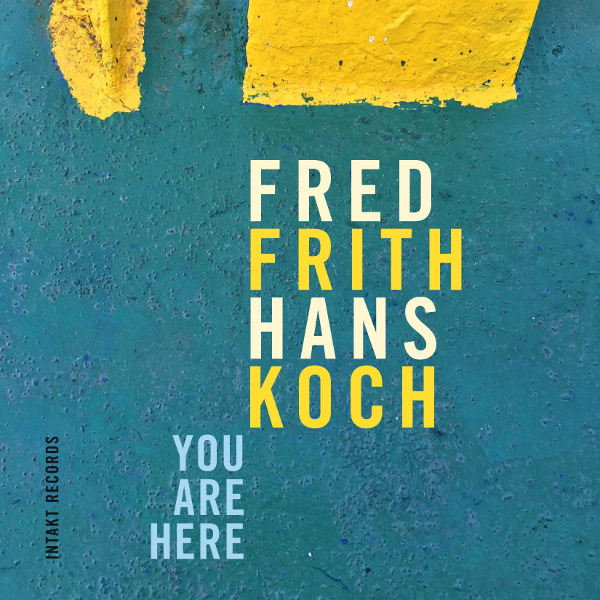 Fred Frith & Hans Koch - You Are Here