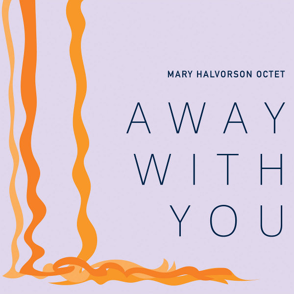 Mary Halvorson Octet - Away With You