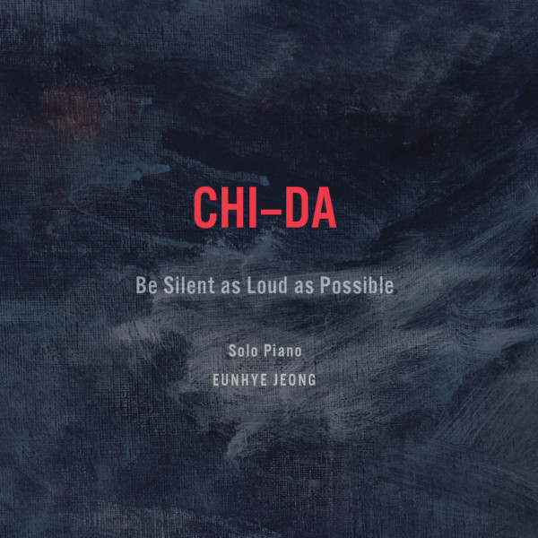 Eunhye Jeong - Chi-Da: Be Silent as Loud as Possible