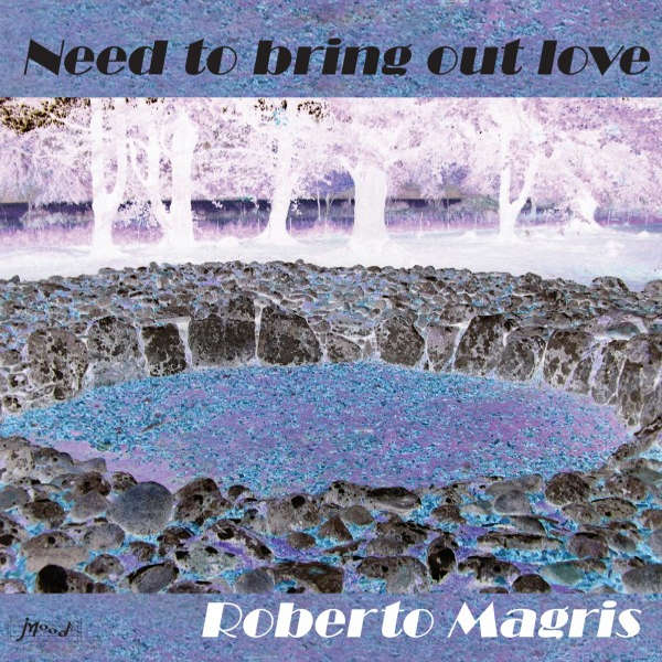 Roberto Magris - Need to Bring Out Love
