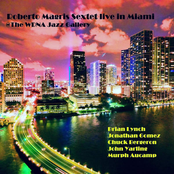 Roberto Magris Sextet - Live In Miami @ The WDNA Jazz Gallery