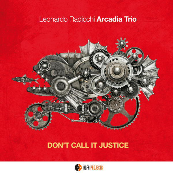 Leonardo Radicchi Arcadia Trio - Don't Call it Justice