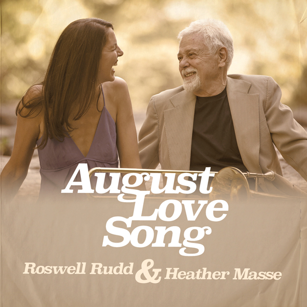 Roswell Rudd & Heather Masse - August Love Songs