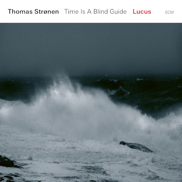 Thomas Strønen / Time is a Blind Guide - Lucus