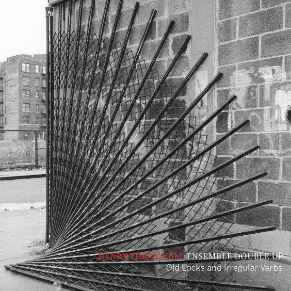 Henry Threadgill Ensemble Double Up - Old Locks And Irregular Verbs