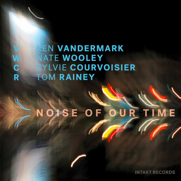Vandermark-Wooley-Courvoisier-Rainey - Noise of our Time